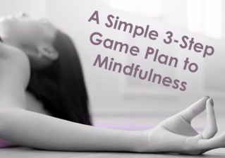 A Simple 3-Step Game Plan to Mindfulness
