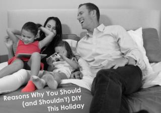 Reasons Why You Should (and Shouldn't) DIY This Holiday